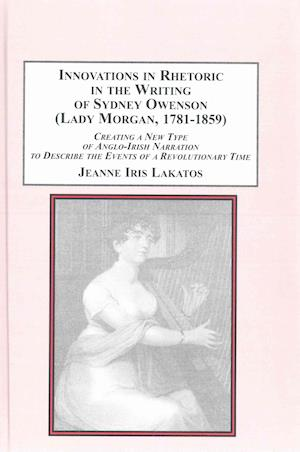 Bog, hardback Innovations in Rhetoric in the Writing of Sydney Owenson Lady Morgan, 1781-1859 af Jeanne Iris Lakatos