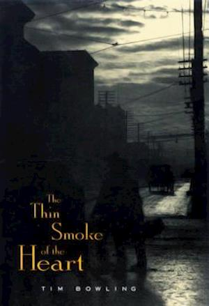 The Thin Smoke of the Heart af Tim Bowling