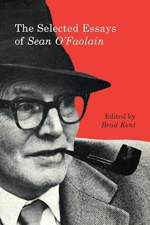 The Selected Essays of Sean O'Faolain af Brad Kent