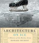 Architecture on Ice (Mcgill-queen's/Beaverbrook Canadian Foundation Studies in Art History)