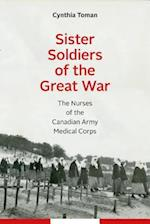Sister Soldiers of the Great War (Studies in Canadian Military History)