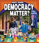 Why Does Democracy Matter? (Citizenship in Action)