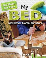 My Bed and Other Home Furniture (Well Made Fair Trade)
