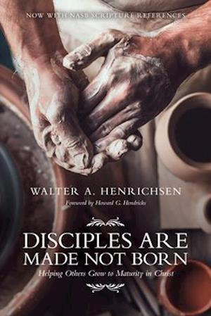 Disciples Are Made Not Born af Walter A. Henrichsen, Howard G. Hendricks