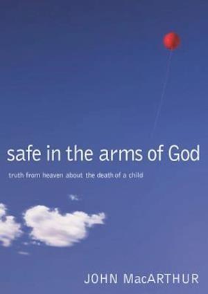 Safe in the Arms of God af John MacArthur, John F Macarthur