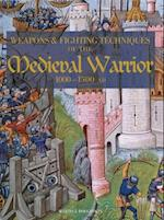 Weapons & Fighting Techniques of the Medieval Warrior