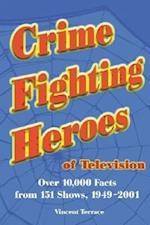 Crime Fighting Heroes of Television af Vincent Terrace