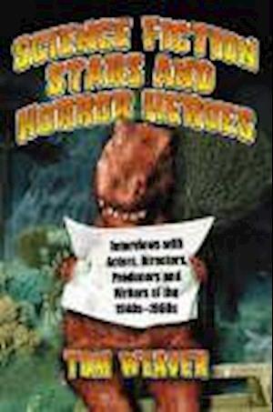 Science Fiction Stars and Horror Heroes af Tom Weaver