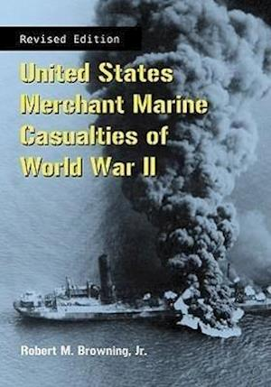 United States Merchant Marine Casualties of World War II, Revised Edition af Robert M. Browning Jr.