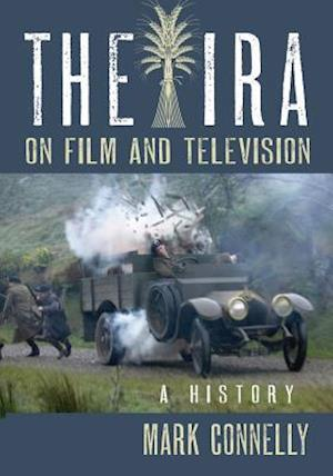 The IRA on Film and Television af Mark Connelly