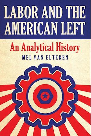 Labor and the American Left af Mel Van Elteren