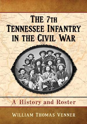 The 7th Tennessee Infantry in the Civil War af William Thomas Venner