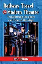 Railway Travel in Modern Theatre af Kyle Gillette