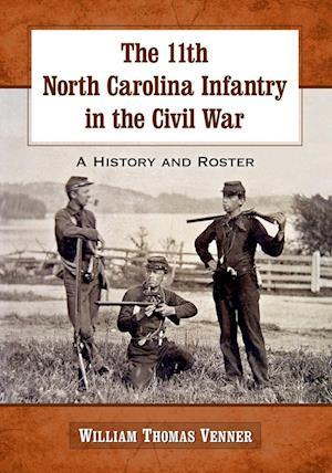 The 11th North Carolina Infantry in the Civil War af William Thomas Venner