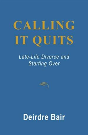 Calling It Quits: Late Life Divorce and Starting Over af Deirdre Bair