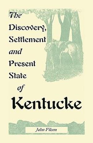The Discovery, Settlement and Present State of Kentucke af John Filson