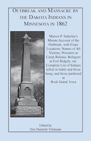 Outbreak and Massacre by the Dakota Indians in Minnesota in 1862 af Don Heinrich Tolzmann, Marion P. Satterlee