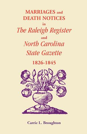 Marriages and Death Notices in Raleigh Register and North Carolina State Gazette 1826-1845 af Carrie L. Broughton