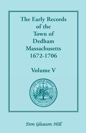 The Early Records of the Town of Dedham, Massachusetts, 1672-1706 af Don Gleason Hill