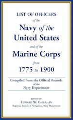 List of Officers of the Navy of the United States and of the Marine Corps from 1775-1900. Comprising a Complete Register of All Present and Former Com af Edward W. Callahan