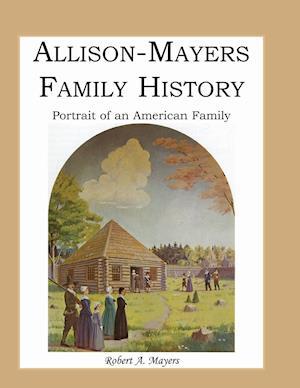 Allison-Mayers Family History af Robert A. Mayers
