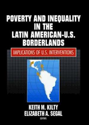Poverty and Inequality in the Latin American-U.S. Borderlands af Elizabeth Segal, Keith Kilty