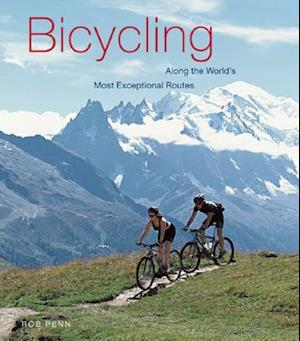 Bicycling Along The World's Most Exceptional Routes af Rob Penn