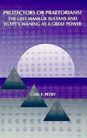 Protectors or Praetorians? af Carl F. Petry