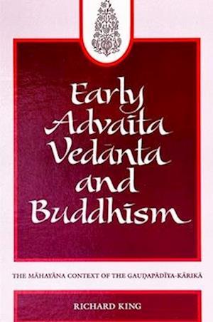 Early Advaita Vedanta and Buddhism af Richard King