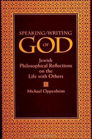 Speaking/Writing of God af Michael Oppenheim