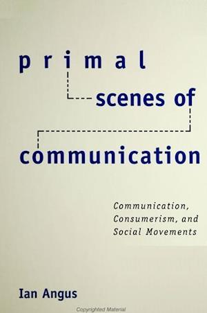 Primal Scenes of Communication af Ian Angus
