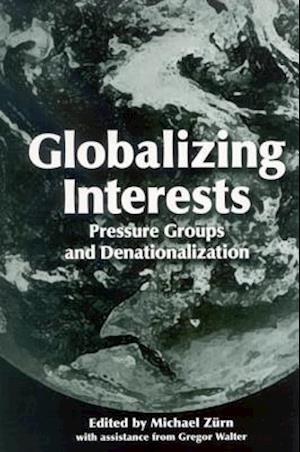 Globalizing Interests af Michael Zurn, Gregor Walter