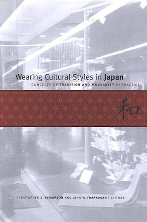 Wearing Cultural Styles in Japan af Christopher S. Thompson