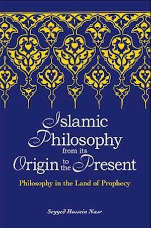Islamic Philosophy from Its Origin to the Present af Seyyed Hossein Nasr
