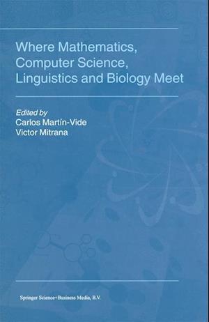 Where Mathematics, Computer Science, Linguistics and Biology Meet af Carlos Martin-Vide