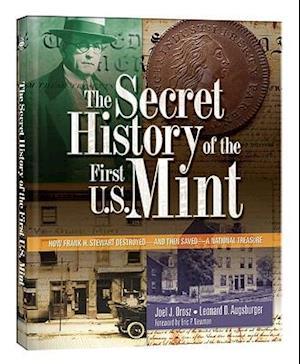 The Secret History of the First U.S. Mint af Joel J. Orosz