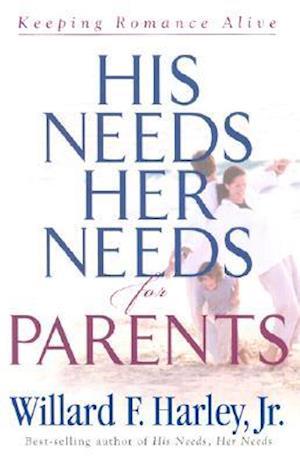His Needs, Her Needs for Parents af Willard F. Harley Jr.