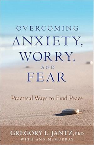 Overcoming Anxiety, Worry, and Fear af Ann McMurray, Gregory L Jantz