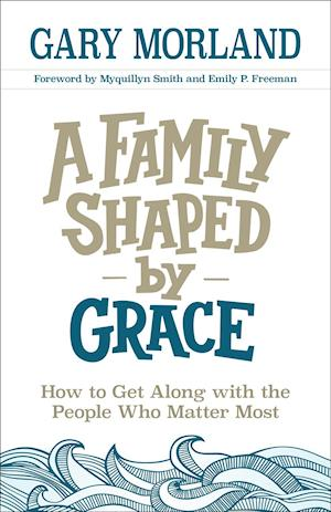 Bog, paperback A Family Shaped by Grace af Gary Morland