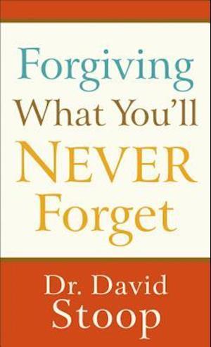 Forgiving What You'll Never Forget af Dr David Stoop