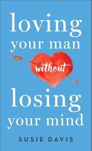 Bog, paperback Loving Your Man Without Losing Your Mind af Susie Davis