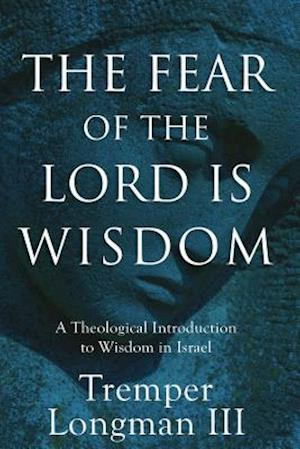 Bog, hardback The Fear of the Lord Is Wisdom af Tremper III Longman
