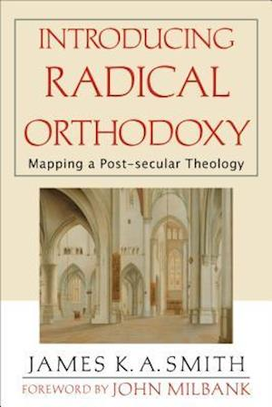 Introducing Radical Orthodoxy af James K. A. Smith