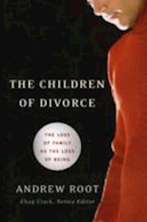The Children of Divorce af Andrew Root