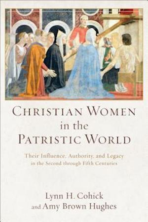 Bog, paperback Christian Women in the Patristic World af Amy Brown Hughes, Lynn H. Cohick