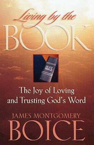 Living by the Book af James Montgomery Boice