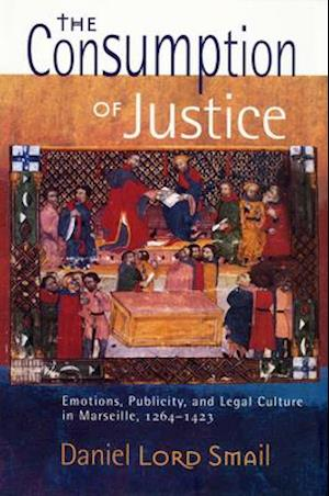 The Consumption of Justice af Daniel Lord Smail