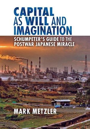 Capital as Will and Imagination af Mark Metzler