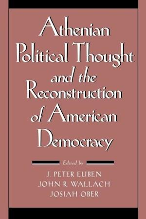 Athenian Political Thought and the Reconstitution of American Democracy af J Peter Euben, Josiah Ober