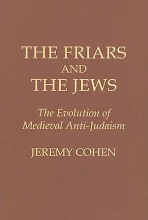 The Friars and the Jews af Jeremy Cohen